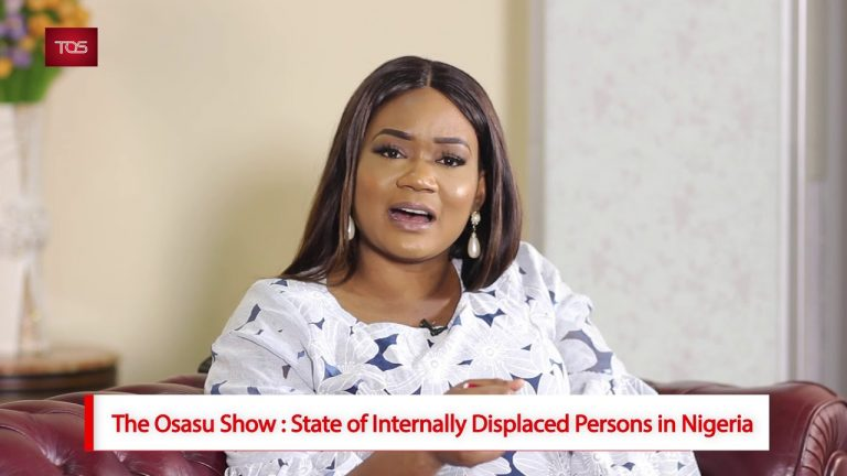 The Osasu Show : State of Internally Displaced Persons in Nigeria